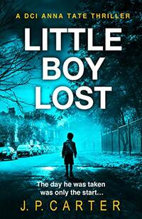 A DCI Anna Tate Crime Thriller 3  Little Boy Lost