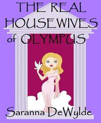 The Real Housewives of Olympus by Saranna DeWylde