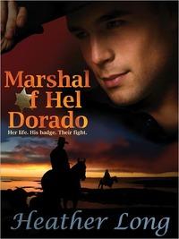 Marshal of Hel Dorado by Heather Long