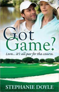 Got Game? by Stephanie Doyle