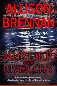 Murder in the River City by Allison Brennan