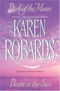 Dark of the Moon and Desire in the Sun by Karen Robards