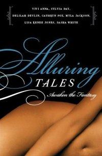 Alluring Tales--Awaken the Fantasy by Sylvia Day