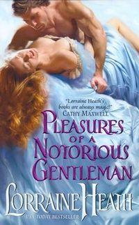Pleasures Of A Notorious Gentleman by Lorraine Heath