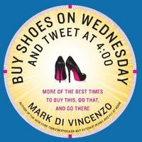 Buy Shoes on Wednesday and Tweet at 4:00 by Mark Di Vincenzo