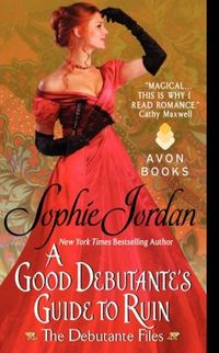 The Good Debutante's Guide to Ruin by Sophie Jordan