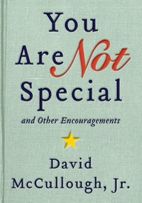 You Are Not Special: ... And Other Encouragements