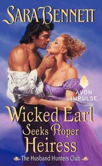 Wicked Earl Seeks Proper Heiress by Sara Bennett