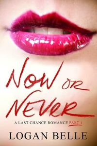 Now or Never by Logan Belle