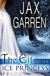 The Elf and the Ice Princess by Jax Garren