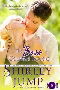 The Boss Courted Trouble by Shirley Jump