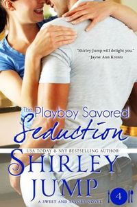The Playboy Savored Seduction by Shirley Jump