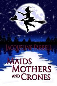 Maids, Mothers, and Crones