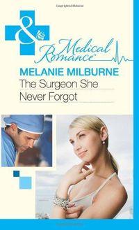 The Surgeon She Never Forgot by Melanie Milburne