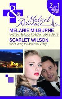 Sydney Harbour Hospital: Lexi's Secret West Wing to Maternity Wing! by Melanie Milburne