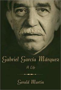 Gabriel Garc�a M�rquez: A Life