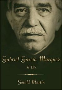Gabriel García Márquez: A Life by Gerald Martin