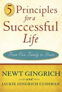 5 Principles for a Successful Life by Newt Gingrich