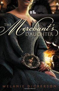 The Merchants Daughter by Melanie Dickerson