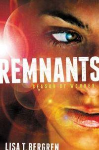 Remnants: Season of Wonder by Lisa T. Bergren