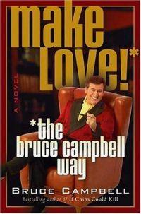 Make Love! * the Bruce Campbell Way