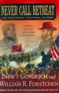 Never Call Retreat: Lee & Grant, Final Victory by William Forstchen