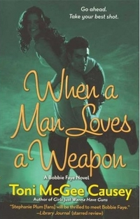 When A Man Loves A Weapon by Toni McGee Causey