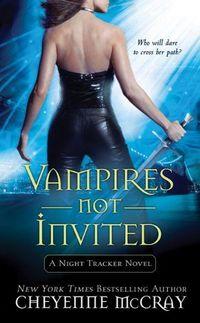 Vampires Not Invited by Cheyenne McCray
