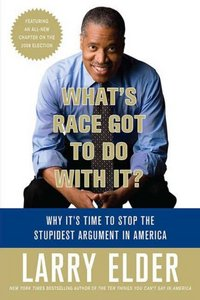 What's Race Got To Do With It? by Larry Elder