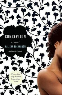 a literary analysis of conception by kalisha buckhanon Kalisha buckhanon is an author of novels, short stories and nonfiction her writing, talks and tv appearances cover women, african-americans and justice  conception is a winner of a.