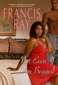 Not Even If You Begged by Francis Ray