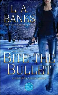 Bite the Bullet by L.A. Banks