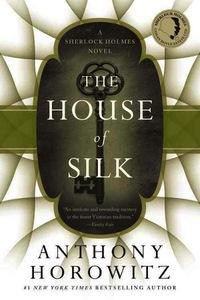 The House Of Silk A Sherlock Holmes Novel by Anthony Horowitz