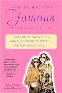 How To Become Famous In Two Weeks Or Less by Melissa De La Cruz