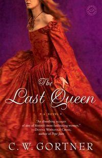 The Last Queen by C.W. Gortner