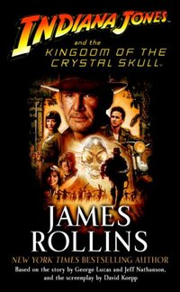 Indiana Jones And The Kingdom Of The Crystal Skull(Tm) by James Rollins