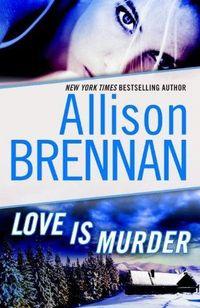 Love Is Murder by Allison Brennan