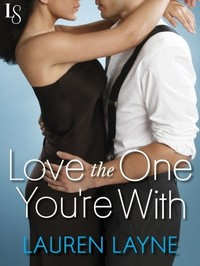 Love the One You're With by Lauren Layne
