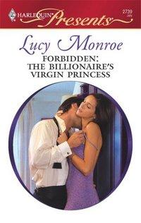 Forbidden: The Billionaire's Virgin Princess by Lucy Monroe