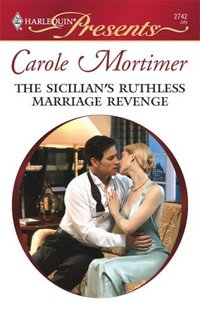 The Sicilian's Ruthless Marriage Revenge by Carole Mortimer