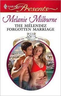 The Melendez Forgotten Marriage by Melanie Milburne