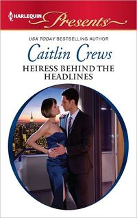 Heiress Behind the Headlines by Caitlin Crews
