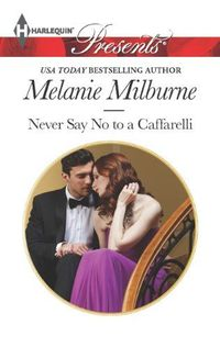 Never Say No to a Caffarelli by Melanie Milburne