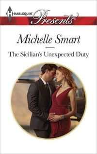 The Sicilian's Unexpected Duty by Michelle Smart