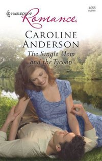 The Single Mom And The Tycoon by Caroline Anderson