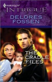 The Cradle Files by Delores Fossen