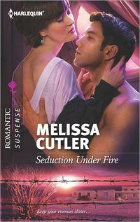 Seduction Under Fire by Melissa Cutler