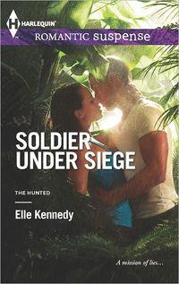 Soldier Under Siege by Elle Kennedy