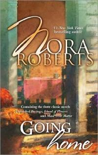 Going Home: Unfinished BusinessIsland Of FlowersMind Over Matter by Nora Roberts