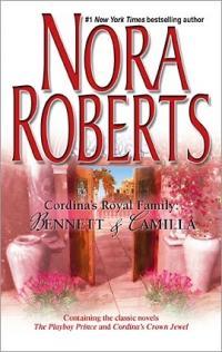 Cordina's Royal Family: Bennett & Camilla by Nora Roberts